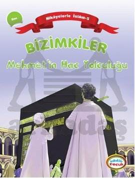Hikayelerle İslam 5- Bizimkiler Mehmetin Hac Yolculuğu