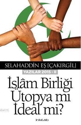 İslam Birliği Ütopya Mı?