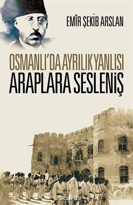 Osmanlı'da Ayrılık Yanlısı Araplara Sesleniş