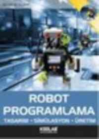 Robot Programlama Tasarım.Simülasyon.Üretim