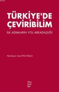 Türkiye'de Çeviribilim; İlk Adımların Yol Arkadaşlığı