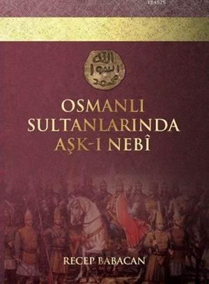 Osmanlı Sultanlarında Aşk-I Nebi (Ciltli)