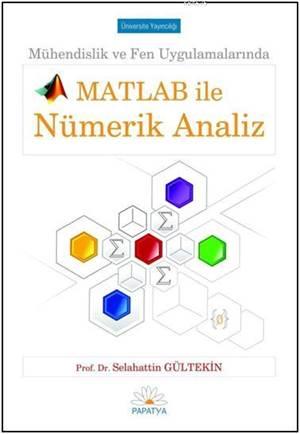 Mühendislik ve Fen Uygulamalarında Matlab ile Nümerik Analiz