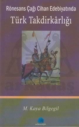 Rönesans Çağı Cihan Edebiyatında Türk Takdirkarlığı