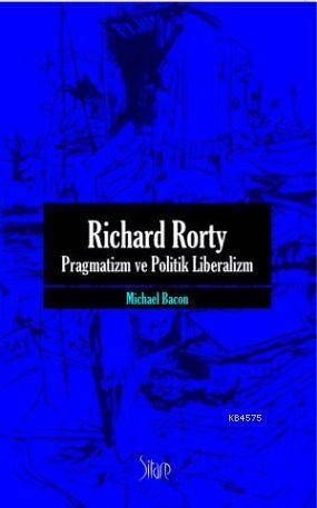 Richard Rorty Pragmatizm ve Politik Liberalizm