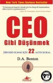 """CEO Gibi Düşünmek """"Zirvede Olmak İçin 22 Altın Kural"""" (Cep Boy)"""