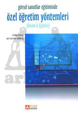 Görsel Sanatlar Eğitiminde Özel Öğretim Yöntemleri (Resim-İş Eğitimi)