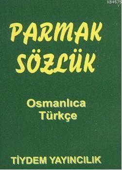 Parmak Sözlük; Osmanlıca - Türkçe