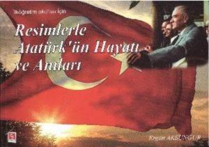 Resimlerle Atatürk'ün Hayatı Ve Anıları