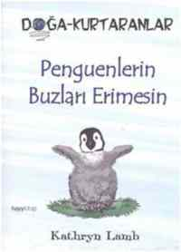 Doğa Kurtaranlar - Penguenlerin Buzları Erimesin