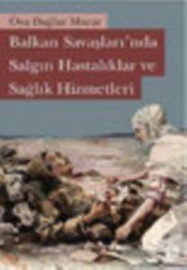 Balkan Savaşları'nda Salgın Hastalıklar ve Sağlık Hizmetleri