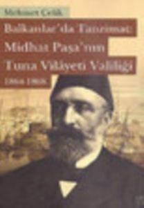 Balkanlar'da Tanzimat: Midhat Paşa'nın Tuna Vilâyeti Valiliği 1864-1868