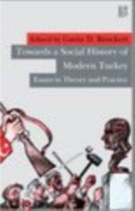 Towards A Social History of Modern Turkey - Essays in Theory and Practice