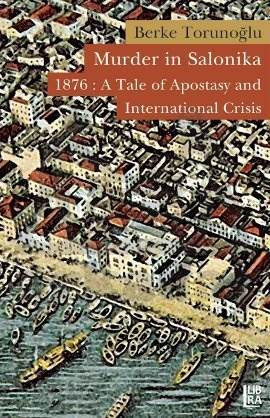 Murder in Salonika 1876:A Tale of Apostasy and International Crisis