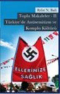 Toplu Makaleler II- Türkiye'de Antisemitizm ve komplo Kültürü