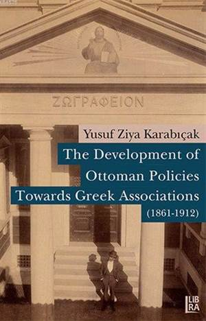 The Development of Ottoman Policies Towards Greek Associations (1861-1912)