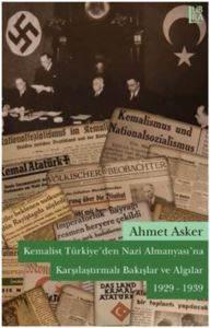 Kemalist Türkiye'den Nazi Almanyası'na Karşılaştırmalı Bakışlar ve Algılar