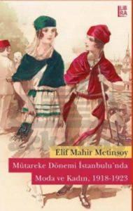 Mütareke Dönemi İstanbulu'nda Moda ve Kadın, 1918 - 1923
