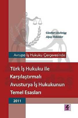 Avrupa İş Hukuku Çerçevesinde Türk İş Hukuku ile Karşılaştırmalı Avusturya İş Hukukunun Temel Esasları - 2011