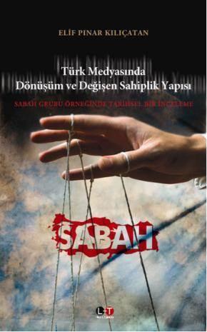 Türk Medyasında Dönüşüm Ve Değişen Sahiplik Yapısı; Sabah Grubu Örneğinde Tarihsel Bir İnceleme