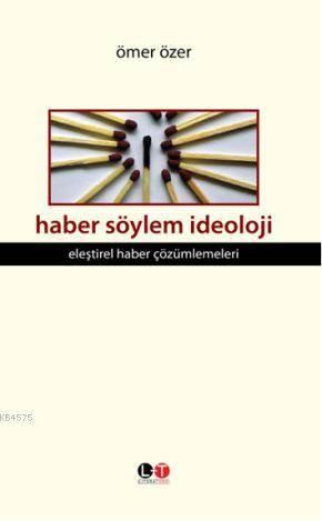 Haber Söylem İdeoloji; Eleştirel Haber Çözümlemeleri