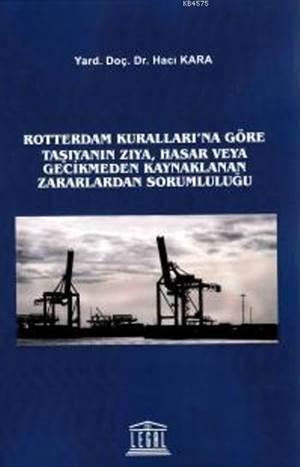 Rotterdam Kurallari' na Göre Tasiyanin Ziya, Hasar veya Gecikmeden Kaynaklanan Zararlardan Sorumlulu