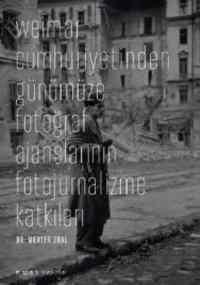 Weimar Cumhuriyetinden Günümüze Fotoğraf Ajanslarının Fotojurnalizme Katkıları