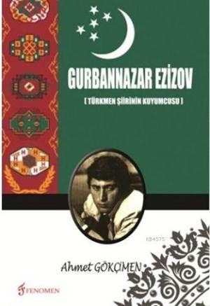 Gurbannazar Ezizov; Türkmen Şiirinin Kuyumcusu