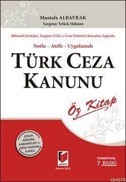 Türk Ceza Kanunu; Bilimsel Görüşler Yargıtay CGK Ve Ceza Daireleri Kararları Işığında Notlu-Atıflı-Uygulamalı