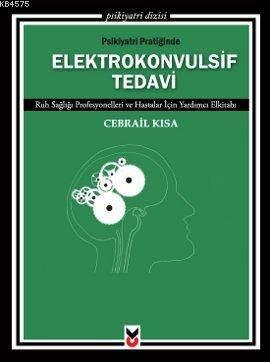 Psikiyatri Pratiğinde Elektrokonvulsif Tedavi; Ruh Sağlığı Profesyonelleri Ve Hastalar İçin Yardımcı Elkitabı