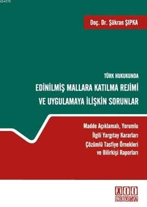 Türk Hukukunda Edinilmis Mallara Katilma Rejimi ve Uygulamaya Iliskin Sorunlar