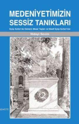 Medeniyetimizin Sessiz Tanıkları; Eyüp Sultan'da Osmanlı Mezar Taşları Ve Ebedi Eyüp Sultan'lılar
