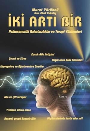İki Artı Bir; Psikosomatik Rahatsızlıklar Ve Terapi Yöntemleri