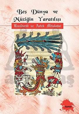 Beşdünya ve müziğin yaratılışı(Kızıldereli ve Aztek mitolojisi)