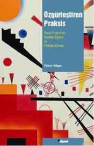 Özgürleştiren Praksis (Paulo Freire'nin Radikal Eğitim ve Politika Mirası)