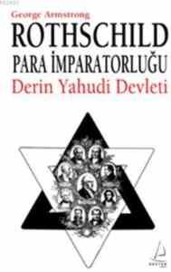 Rothschild Para İmparatorluğu Derin Yahudi Devleti