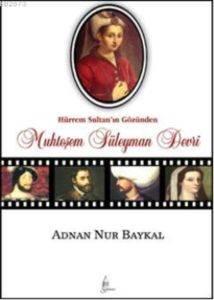 Hürrem Sultan ın Gözünden Muhteşem Süleyman Devri