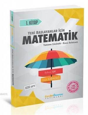 Yeni Başlayanlar İçin Matematik 1.Kitap; Tamamı Çözümlü - Konu Anlatımlı