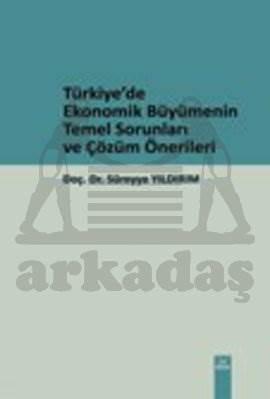 Türkiye'de Ekonomik Büyümenin Temel Sorunları ve Çözüm Önerileri