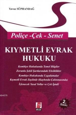 Kıymetli Evrak Hukuku (Poliçe - Çek - Senet)