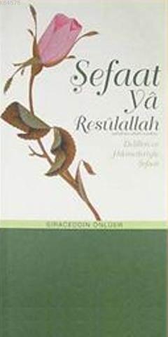 Şefaat Ya Resulallah (S.A.V.); Delilleri Ve Hikmetleriyle Şefaat