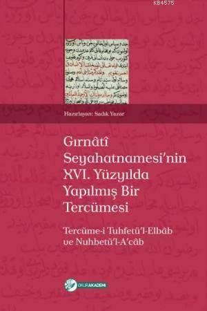 Gırnâtî Seyahatnamesinin XVI. Yüzyılda Yapılmış Bir Tercümesi; Tercüme-İ Tuhfetül-Elbâb Ve Nuhbetü'l-Acâb