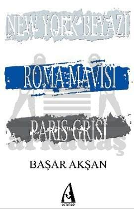 """New York Beyaz Roma Mavisi Paris Grisi"""