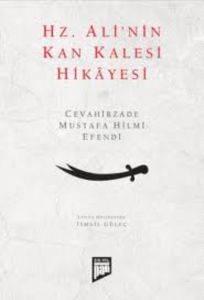 Hz. Alinin Kan Kalesi Hikâyesi; Cevâhirzâde Mustafa Hilmi Efendi