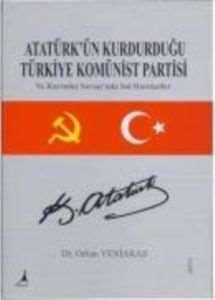 Atatürk'ün Kurduğu Türkiye Komünist Partisi