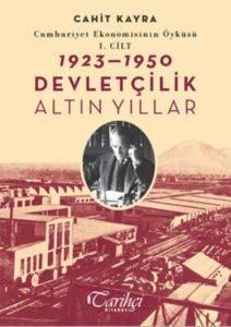 Cumhuriyet Ekonomisinin Öyküsü 1.Cilt Devletçilik Altın Yıllar 1923-1950