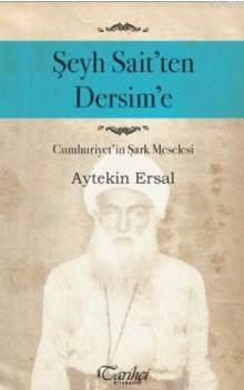 Şeyh Sait'ten Dersim'e; Cumhuriyet'in Şark Meselesi