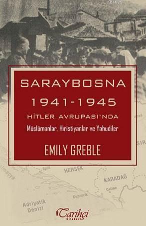 Saraybosna; 1941-1945 Hitler Avrupası'nda Müslümanlar Hıristiyanlar ve Yahudiler