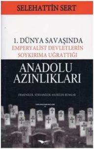 1. Dünya Savaşında Emperyalist Devlerin Soykırıma Uğrattığı Anadolu Azınlıkları