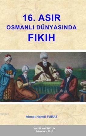 16. Asir Osmanli Dünyasinda Fikih